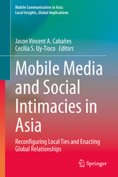 Mobile Media and Social Intimacies in Asia Reconfiguring Local Ties and Enacting Global Relationships