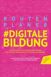 Routenplaner #digitale Bildung Auf dem Weg zu zeitgemäßer Bildung. Eine Orientierungshilfe im digitalen Wandel.