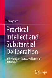 Practical Intellect and Substantial Deliberation In Seeking an Expressive Notion of Rationality
