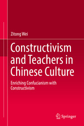 Constructivism and Teachers in Chinese Culture Enriching Confucianism with Constructivism