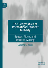 The Geographies of International Student Mobility Spaces, Places and Decision-Making