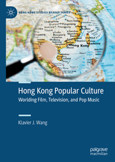 Hong Kong Popular Culture Worlding Film, Television, and Pop Music