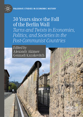 30 Years since the Fall of the Berlin Wall Turns and Twists in Economies, Politics, and Societies in the Post-Communist Countries
