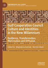 Gulf Cooperation Council Culture and Identities in the New Millennium Resilience, Transformation, (Re)Creation and Diffusion