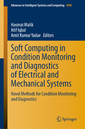 Soft Computing in Condition Monitoring and Diagnostics of Electrical and Mechanical Systems Novel Methods for Condition Monitoring and Diagnostics