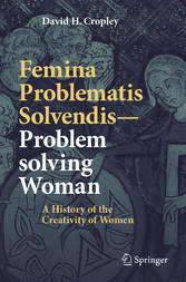 Femina Problematis Solvendis-Problem solving Woman A History of the Creativity of Women